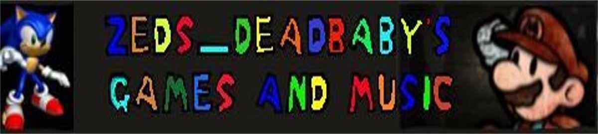 Zeds_DeadBaby's Video Games
