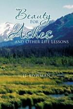 Beauty for Ashes and Other Life Lessons by Jl Bowman (2012, Paperback)
