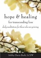 Hope & Healing for Transcending Loss: Daily Meditations for Those Who Are Griev