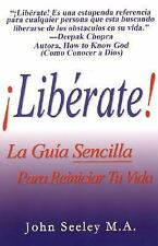 Liberate! : La Guia Sensilla para Reiniciar Tu Vida by John Seeley Ma (2005,...