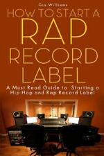 How to Start a Rap Record Label: A Must Read Guide to Starting a Hip Hop and Rap