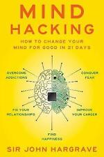 Mind Hacking: How to Change Your Mind for Good in 21 Days by Hargrave, Sir John