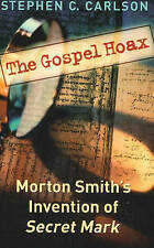The Gospel Hoax: Morton Smith's Invention of Secret Mark-ExLibrary