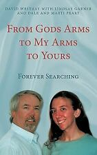 From Gods Arms to My Arms to Yours : Forever Searching by David Westray...