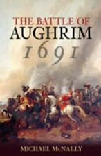 The Battle of Aughrim 1691 : A New History of Ireland's Bloodiest Battle by Mich
