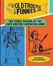 Old Trout Funnies: The Comic Origins of the Cape Breton Liberation Army by...