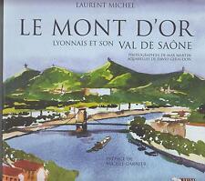 MICHEL LAURENT / LE MONT D'OR Lyonnais et son val de Saône. JPM éditions 2005.
