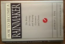 How to Become a Rainmaker : The Rules for Getting and Keeping Customers and...