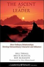 The Ascent of a Leader: How Ordinary Relationships Develop Extraordinary Charac
