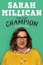 How to Be Champion My Autobiography by Sarah Millican Hardcover 2017