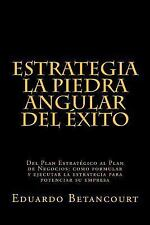 ESTRATEGIA la Piedra Angular Del éxito : Del Plan Estratégico Al Plan de...