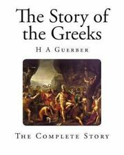 The Story of the Greeks by H. Guerber (2013, Paperback)
