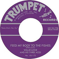 BLUES BOPPER RE-Willie Love - Feed My Body To The Fishes B/W Way Back Trumpet 45
