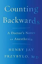 Counting Backwards: A Doctor's Notes on Anesthesia, Przybylo MD, Henry Jay Book