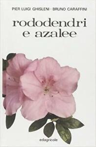 Rododendri E Azelee Pier Luigi Ghisleni Bruno Caraffini Edagricole 1985