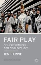 Fair Play: Art, Performance And Neoliberalism (performance Interventions): By...