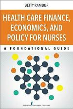 Health Care Finance Economics and Policy for Nurses A Foundational Guide 1st Edi