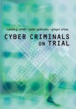 Cyber Criminals on Trial by Russell G. Smith, Peter Grabosky and Gregor Urbas...