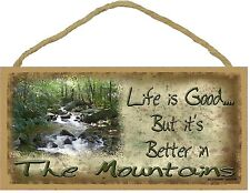 "Life Is Good But It's Better In The Mountains River Sign Plaque 5""x10"""
