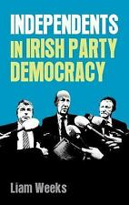 Independents in Irish party democracy: By Weeks, Liam