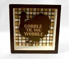 Kohl's Square Gobble 'Til You Wobble Turkey Sign Fall Decoration Cream Brown Go