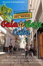 Guia de Viaje Cuba 2014 : Tiendas, Restaurantes, Atracciones y Vida Nocturna...