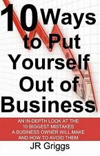10 Ways to Put Yourself Out of Business : An in-Depth Look at the 10 Biggest...