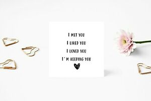 Anniversary Card - I met you I liked you I loved you I'm keeping you - Love card