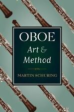 Oboe Art and Method by Martin Schuring (2009, Paperback)