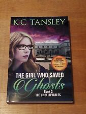 The Girl Who Saved Ghosts (The Unbelievables Book 2) by K.C. Tansley *Paranormal