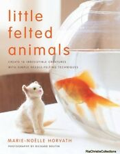 Little Felted Animals Marie-Noelle Horvath Richard Boutin Paperback New Book Fre
