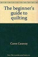 Beginners's Guide to Quilting Hardcover Caren Caraway