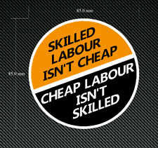 1 x 85mm SKILLED LABOUR ISN'T CHEAP Sticker/Decal Printed & Laminated - Novelty