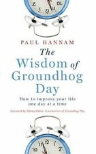 The Wisdom of Groundhog Day: How to Improve Your Life One Day at a Time by...
