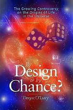 Design Chance? : The Growing Controversy on the Origins of Life by Denyse O'Lear