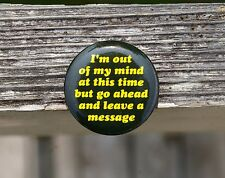 I'm Out of My Mind At This Time But Go Ahead & Leave a Message Pinback Button
