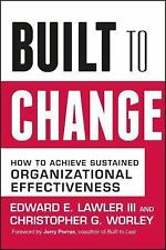 Built to Change : How to Achieve Sustained Organizational Effectiveness by Edwar