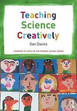 Teaching Science Creatively (Learning to Teach in the Primary School Series) by