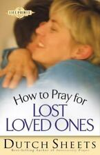 How to Pray for Lost Loved Ones (Life Points Series) by Sheets, Dutch