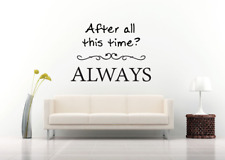 """After All This Time? Always Quote Wall Decal, width 25"""" x 22"""" Height."""