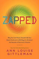 Zapped : Why Your Cell Phone Shouldn't Be Your Alarm Clock and 1,268 Ways to...