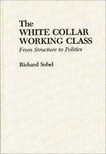 The White Collar Working Class: From Structure to Politics-ExLibrary