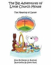 The Big Adventures of Little Church Mouse : The Meaning of Easter by Steven...