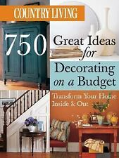 Country Living 750 Great Ideas for Decorating on a Budget: Transform Your Home