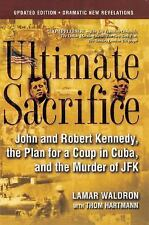 Ultimate Sacrifice: John and Robert Kennedy, the Plan for a Coup in Cuba, and th