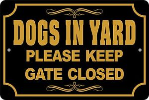 DOGS IN YARD Please Keep Gate Closed multiple colors  Aluminum Sign 8 X 12