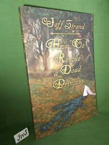 JEFF STRAND HOW TO RESCUE A DEAD PRINCESS TRADE PB 2006