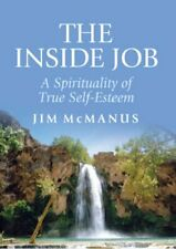 The Inside Job: A Spirituality of True Self-esteem-Jim McManus