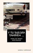 Y Tu Suegra Tambi�n : Notas de Humor Matrimonial by Gerald Goodrum (2012,...