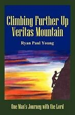 NEW Climbing Further Up Veritas Mountain: One Man's Journey With The Lord